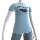 Let&#39;s Get Weird T-Shirt