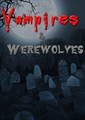 Vampires and Werewolves