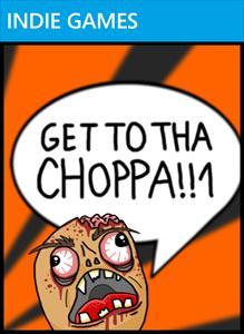 GET TO THA CHOPPA!!1