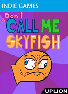 Don't Call Me Skyfish